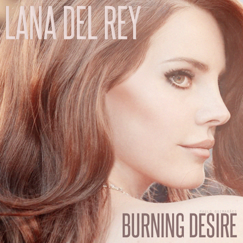 lana_del_rey__burning_desire_by_fix_me_now-d5i0ecn